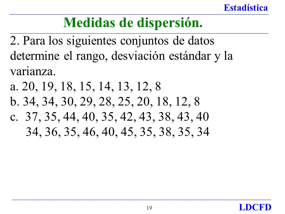 Medidas de dispersión.2. Para los siguientes conjuntos de datos determine el rango, desviación estándar y la varianza.