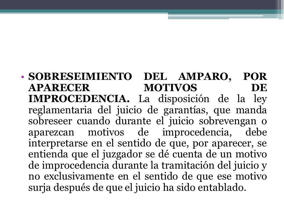 SOBRESEIMIENTO DEL AMPARO, POR APARECER MOTIVOS DE IMPROCEDENCIA