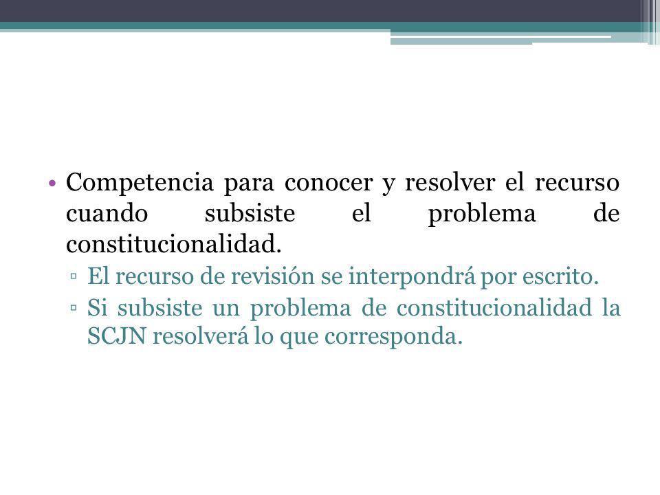 Competencia para conocer y resolver el recurso cuando subsiste el problema de constitucionalidad.