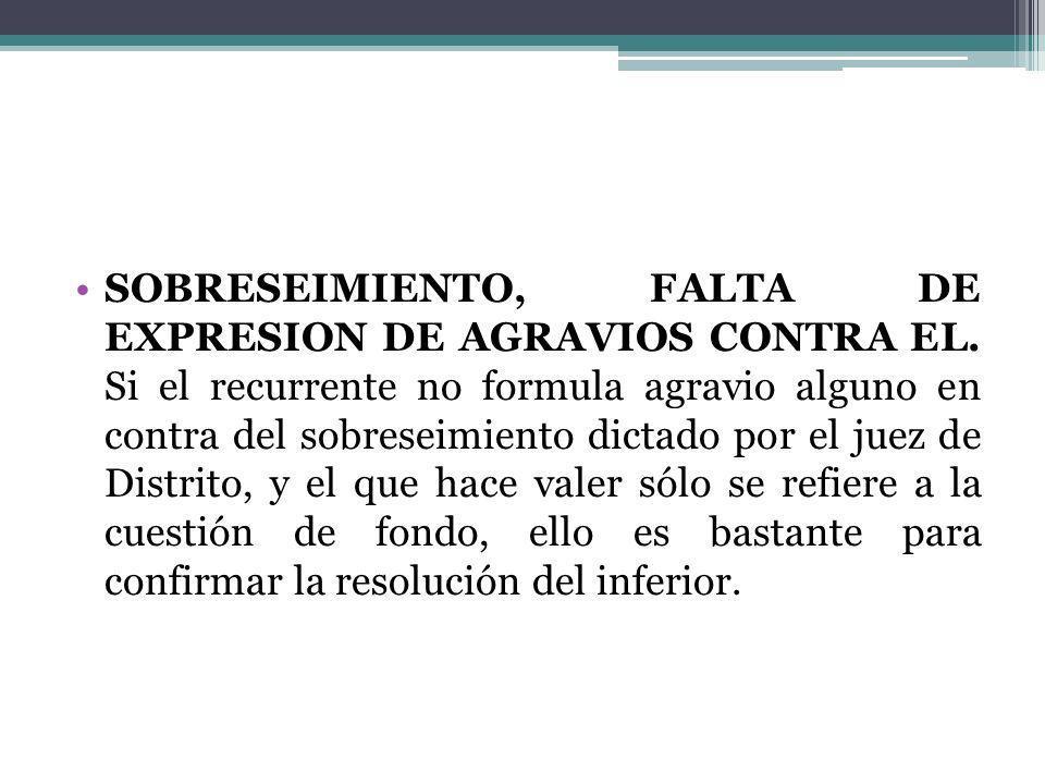 SOBRESEIMIENTO, FALTA DE EXPRESION DE AGRAVIOS CONTRA EL