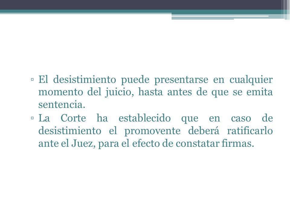 El desistimiento puede presentarse en cualquier momento del juicio, hasta antes de que se emita sentencia.