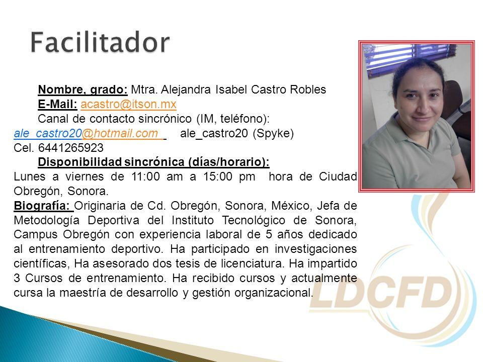Facilitador Nombre, grado: Mtra. Alejandra Isabel Castro Robles