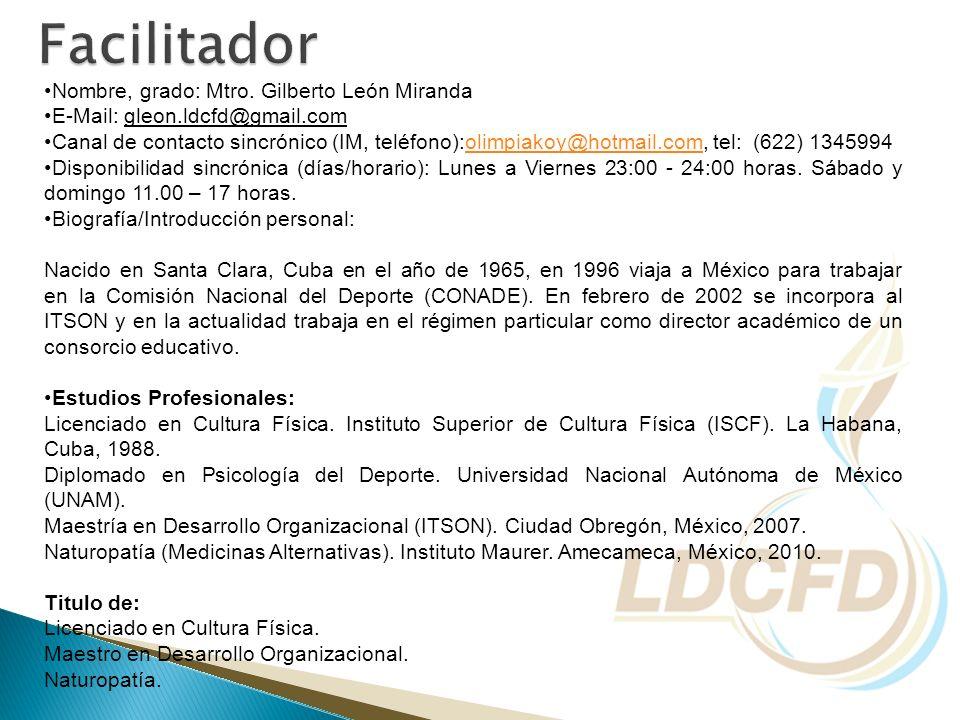 Facilitador Nombre, grado: Mtro. Gilberto León Miranda