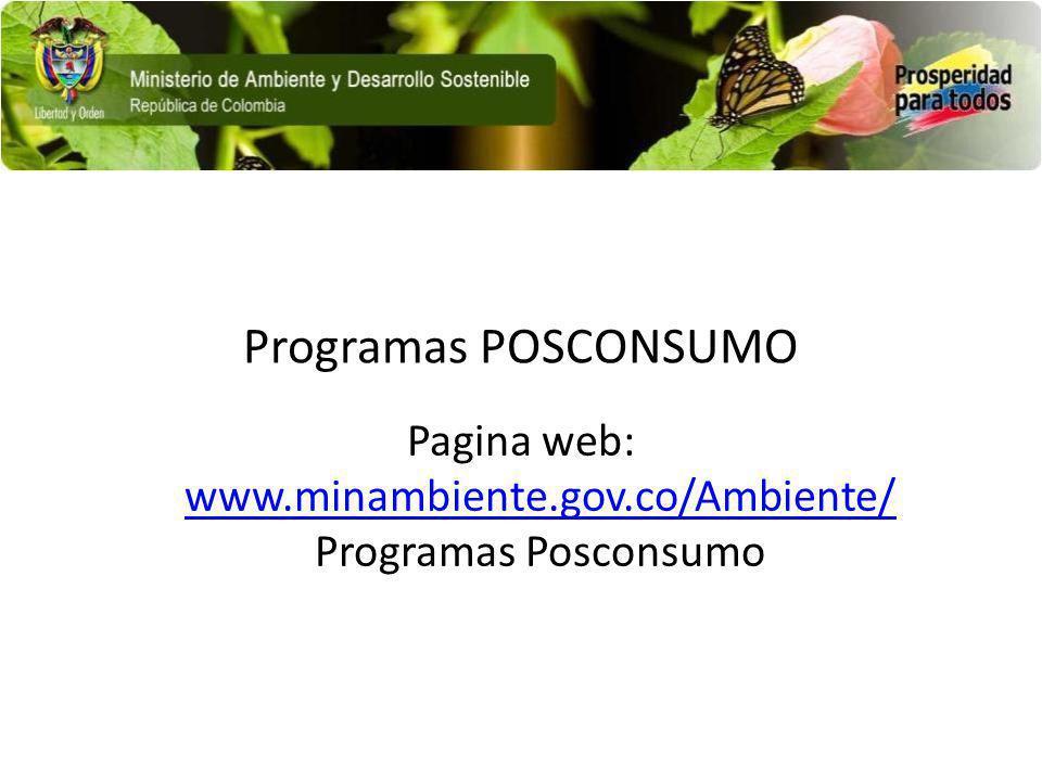Programas POSCONSUMO Pagina web: www.minambiente.gov.co/Ambiente/ Programas Posconsumo