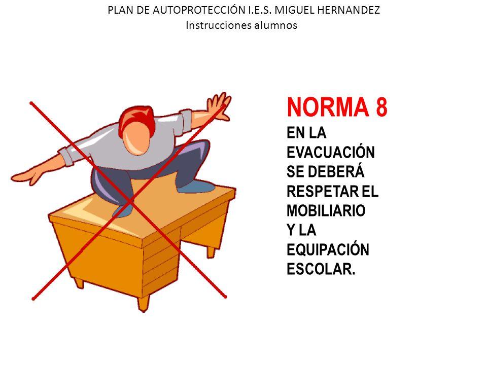 NORMA 8 EN LA EVACUACIÓN SE DEBERÁ RESPETAR EL MOBILIARIO Y LA