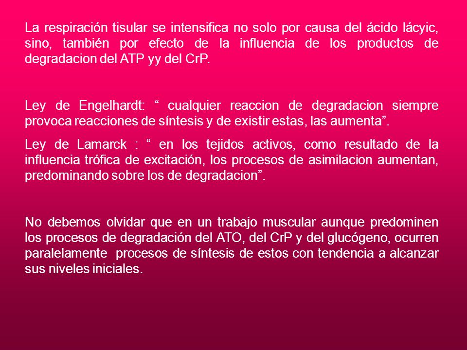La respiración tisular se intensifica no solo por causa del ácido lácyic, sino, también por efecto de la influencia de los productos de degradacion del ATP yy del CrP.