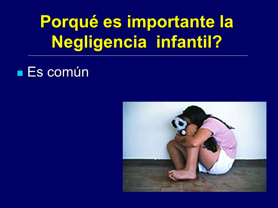 Porqué es importante la Negligencia infantil