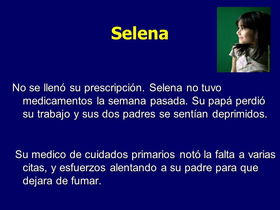 Selena No se llenó su prescripción. Selena no tuvo medicamentos la semana pasada. Su papá perdió su trabajo y sus dos padres se sentían deprimidos.