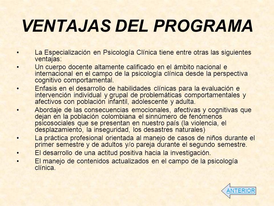 VENTAJAS DEL PROGRAMA La Especialización en Psicología Clínica tiene entre otras las siguientes ventajas: