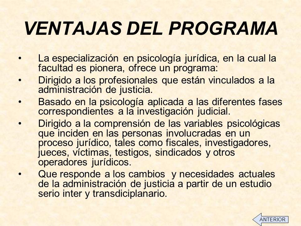 VENTAJAS DEL PROGRAMA La especialización en psicología jurídica, en la cual la facultad es pionera, ofrece un programa: