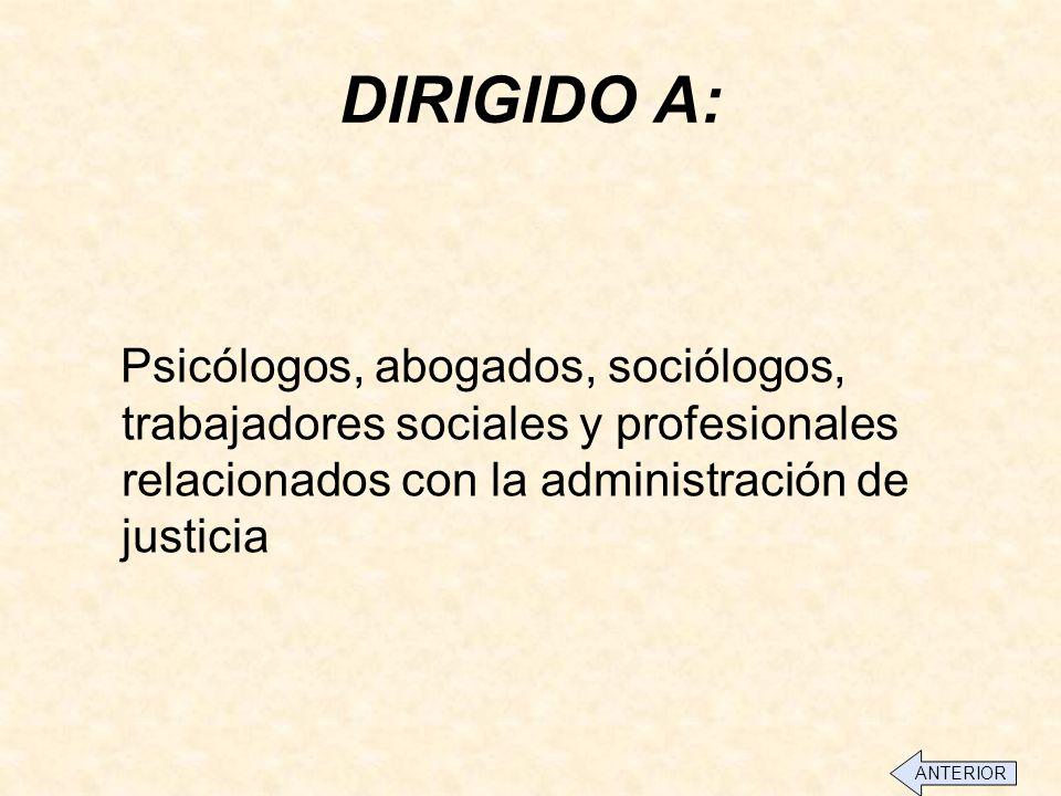 DIRIGIDO A: Psicólogos, abogados, sociólogos, trabajadores sociales y profesionales relacionados con la administración de justicia.