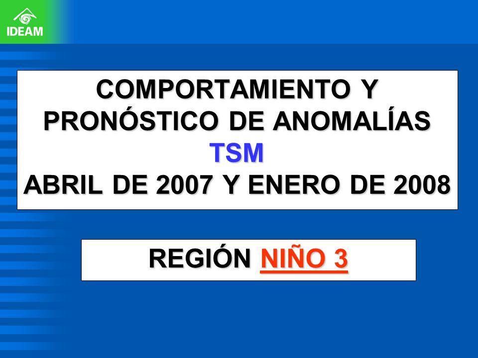 COMPORTAMIENTO Y PRONÓSTICO DE ANOMALÍAS TSM ABRIL DE 2007 Y ENERO DE 2008