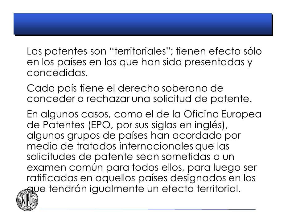 Las patentes son territoriales ; tienen efecto sólo en los países en los que han sido presentadas y concedidas.