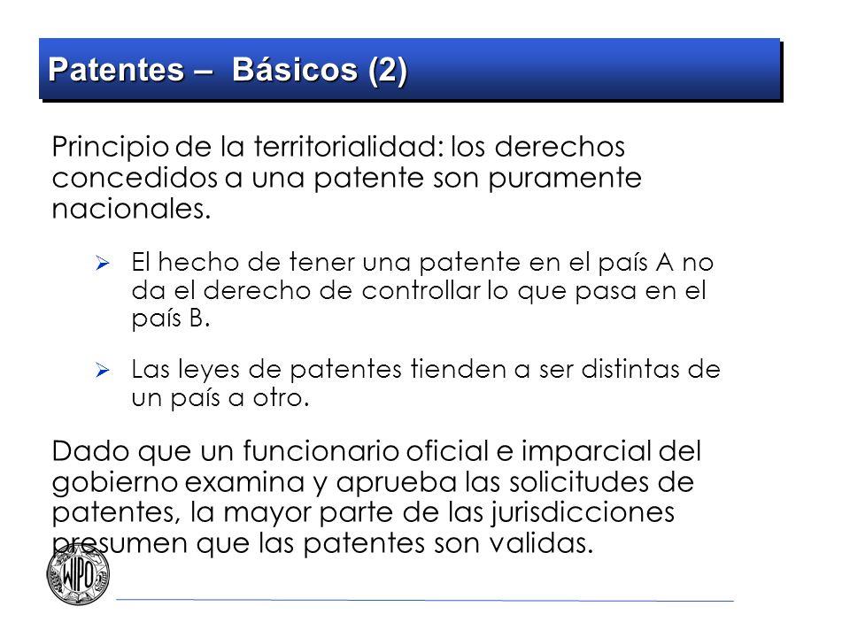 Patentes – Básicos (2) Principio de la territorialidad: los derechos concedidos a una patente son puramente nacionales.