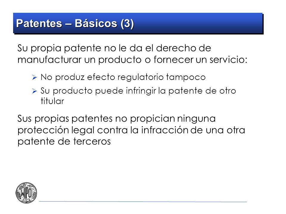 Patentes – Básicos (3) Su propia patente no le da el derecho de manufacturar un producto o fornecer un servicio: