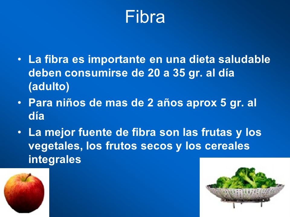 Fibra La fibra es importante en una dieta saludable deben consumirse de 20 a 35 gr. al día (adulto)
