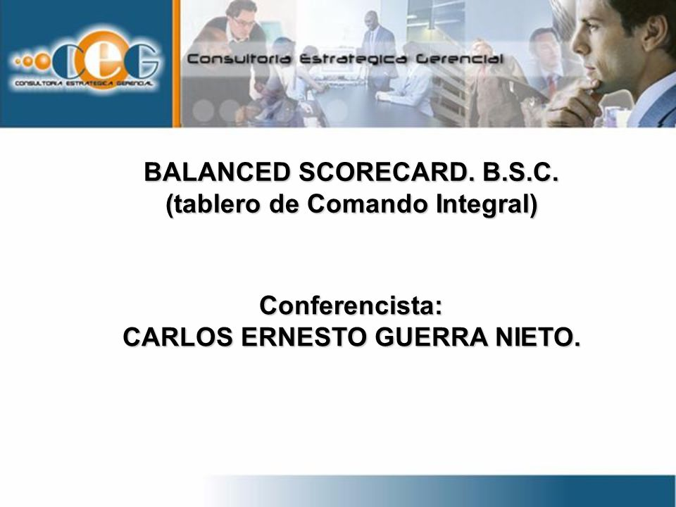 BALANCED SCORECARD. B.S.C. (tablero de Comando Integral)
