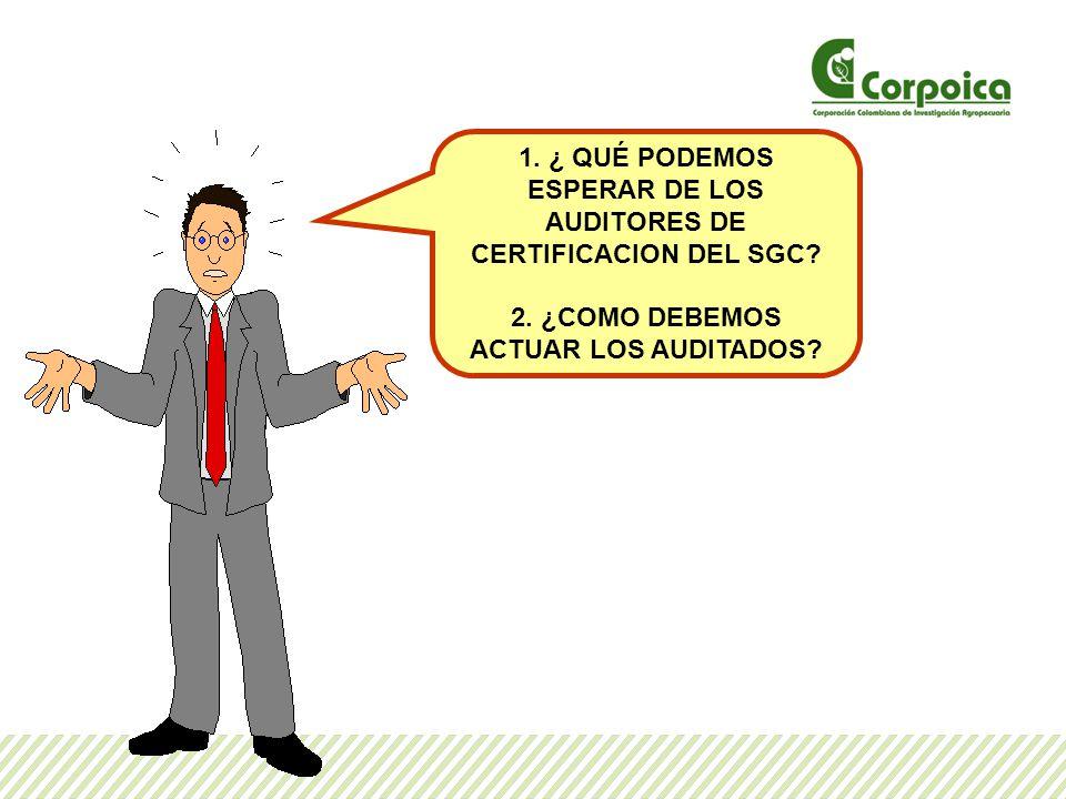 1. ¿ QUÉ PODEMOS ESPERAR DE LOS AUDITORES DE CERTIFICACION DEL SGC