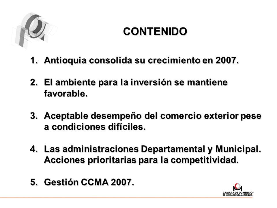 CONTENIDO Antioquia consolida su crecimiento en 2007. El ambiente para la inversión se mantiene favorable.