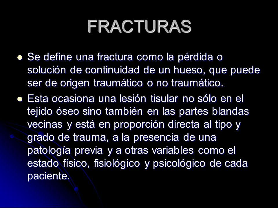 FRACTURASSe define una fractura como la pérdida o solución de continuidad de un hueso, que puede ser de origen traumático o no traumático.