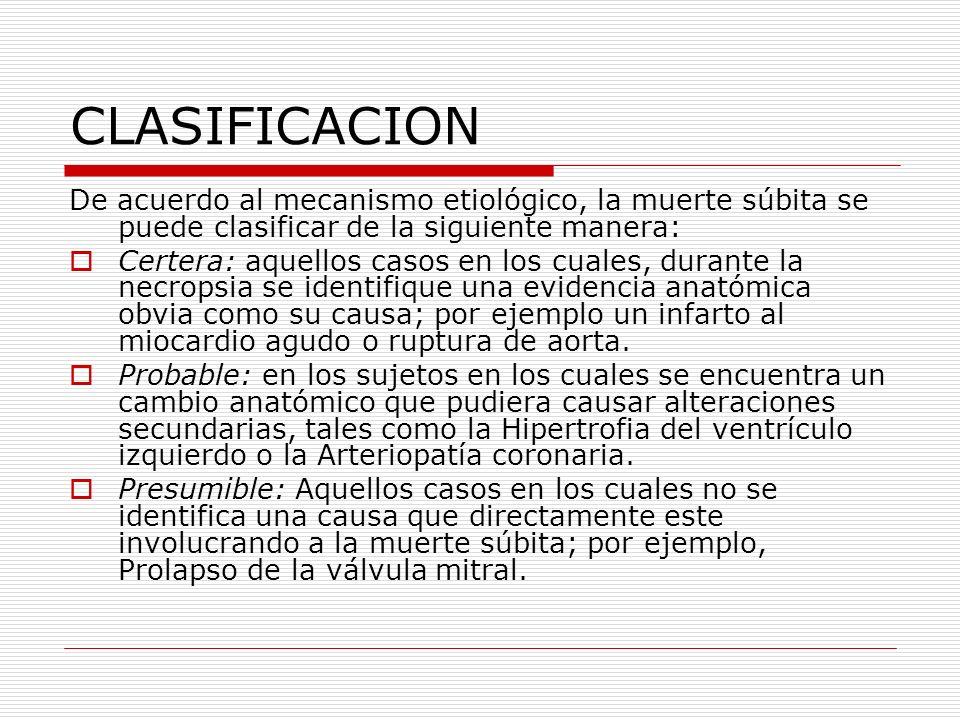 CLASIFICACION De acuerdo al mecanismo etiológico, la muerte súbita se puede clasificar de la siguiente manera: