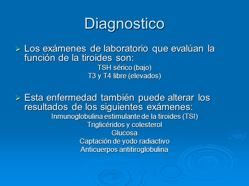 DiagnosticoLos exámenes de laboratorio que evalúan la función de la tiroides son: TSH sérico (bajo)