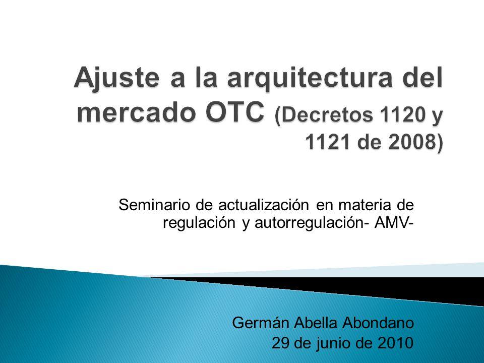 Ajuste a la arquitectura del mercado OTC (Decretos 1120 y 1121 de 2008)