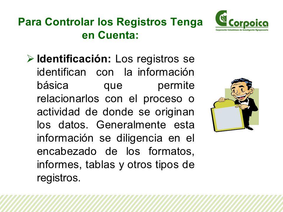 Para Controlar los Registros Tenga en Cuenta: