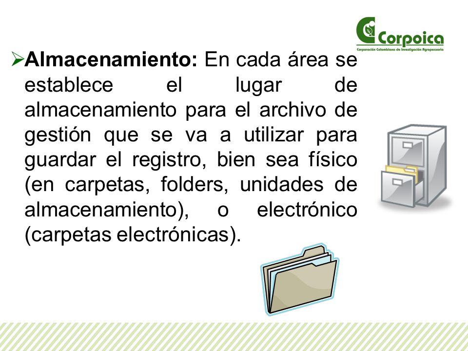 Almacenamiento: En cada área se establece el lugar de almacenamiento para el archivo de gestión que se va a utilizar para guardar el registro, bien sea físico (en carpetas, folders, unidades de almacenamiento), o electrónico (carpetas electrónicas).