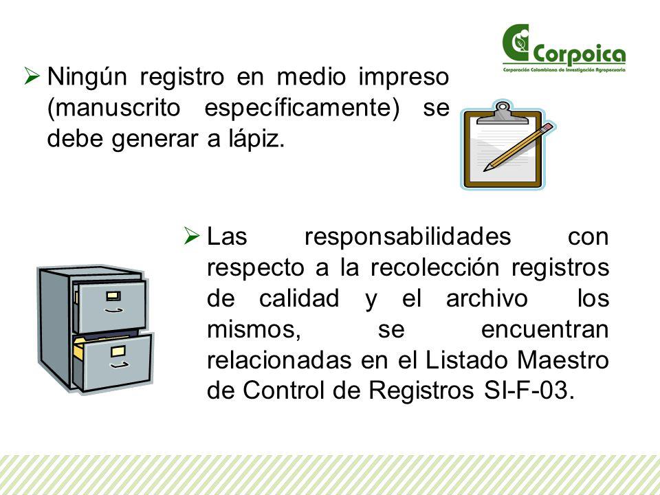 Ningún registro en medio impreso (manuscrito específicamente) se debe generar a lápiz.