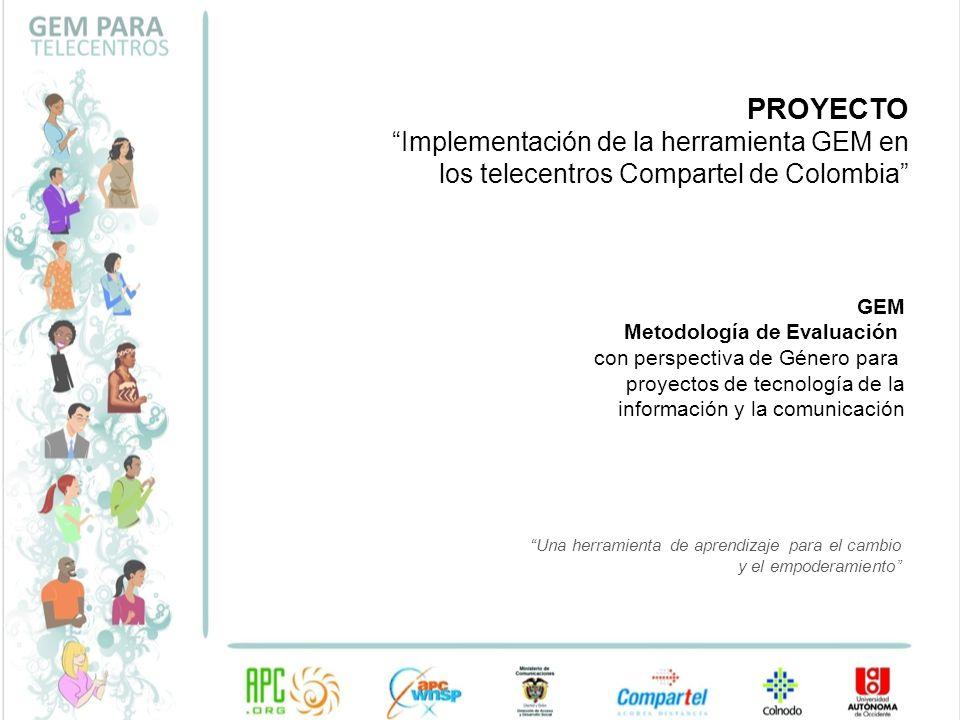 PROYECTO Implementación de la herramienta GEM en los telecentros Compartel de Colombia GEM. Metodología de Evaluación.
