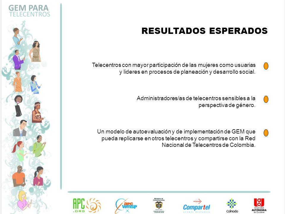 RESULTADOS ESPERADOS Telecentros con mayor participación de las mujeres como usuarias y lideres en procesos de planeación y desarrollo social.