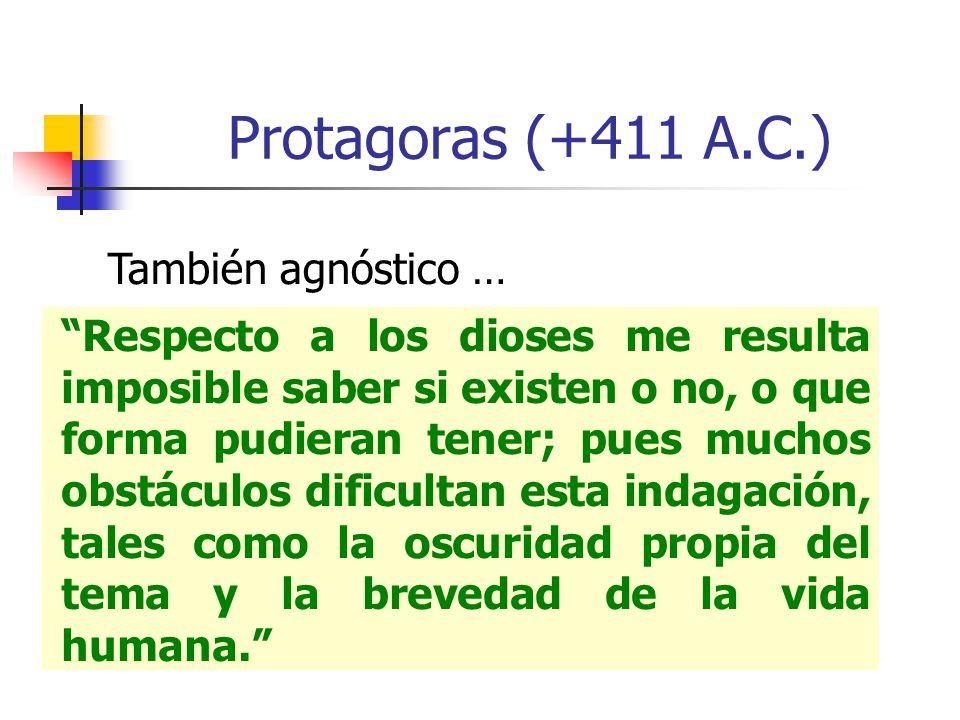 Protagoras (+411 A.C.) También agnóstico …