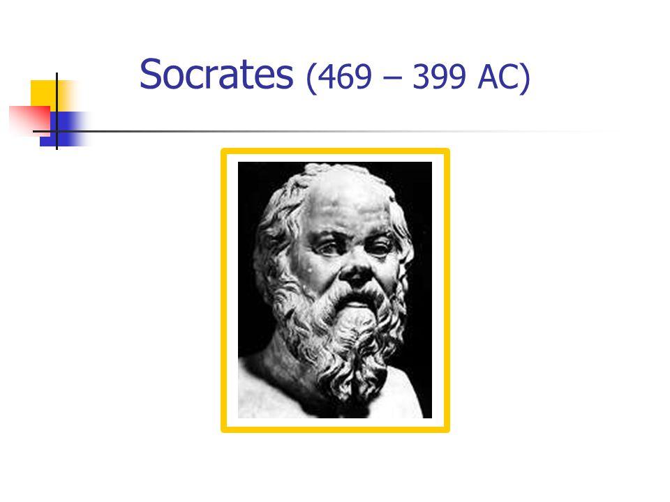 Socrates (469 – 399 AC)