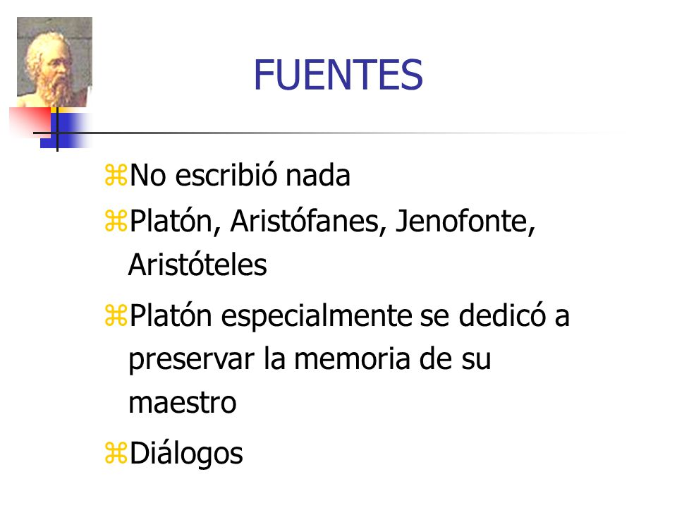 FUENTES No escribió nada Platón, Aristófanes, Jenofonte, Aristóteles