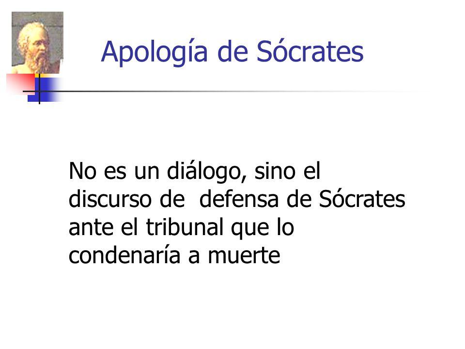 Apología de Sócrates No es un diálogo, sino el discurso de defensa de Sócrates ante el tribunal que lo condenaría a muerte.