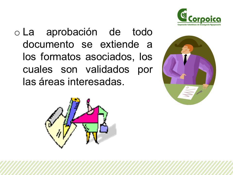 La aprobación de todo documento se extiende a los formatos asociados, los cuales son validados por las áreas interesadas.