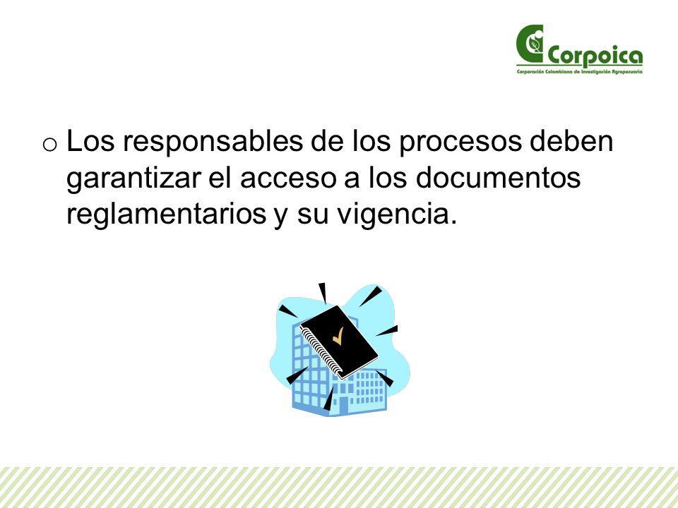 Los responsables de los procesos deben garantizar el acceso a los documentos reglamentarios y su vigencia.