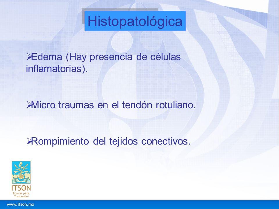 Histopatológica Edema (Hay presencia de células inflamatorias).