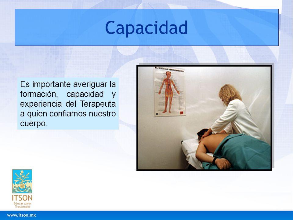 CapacidadEs importante averiguar la formación, capacidad y experiencia del Terapeuta a quien confiamos nuestro cuerpo.