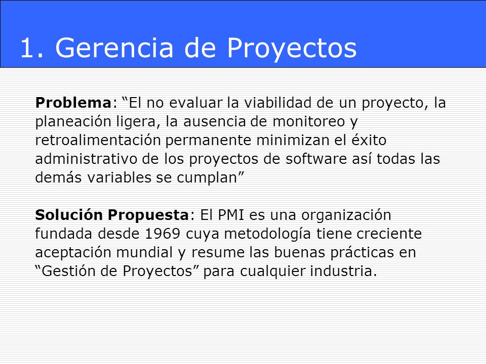 1. Gerencia de Proyectos Problema: El no evaluar la viabilidad de un proyecto, la. planeación ligera, la ausencia de monitoreo y.