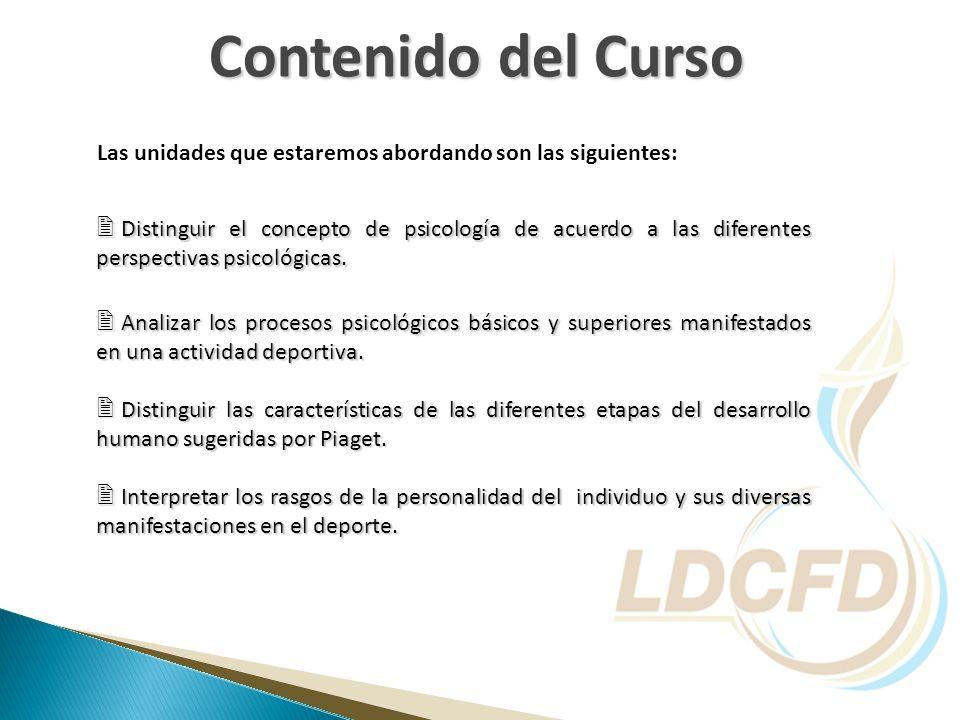 Contenido del Curso Las unidades que estaremos abordando son las siguientes: