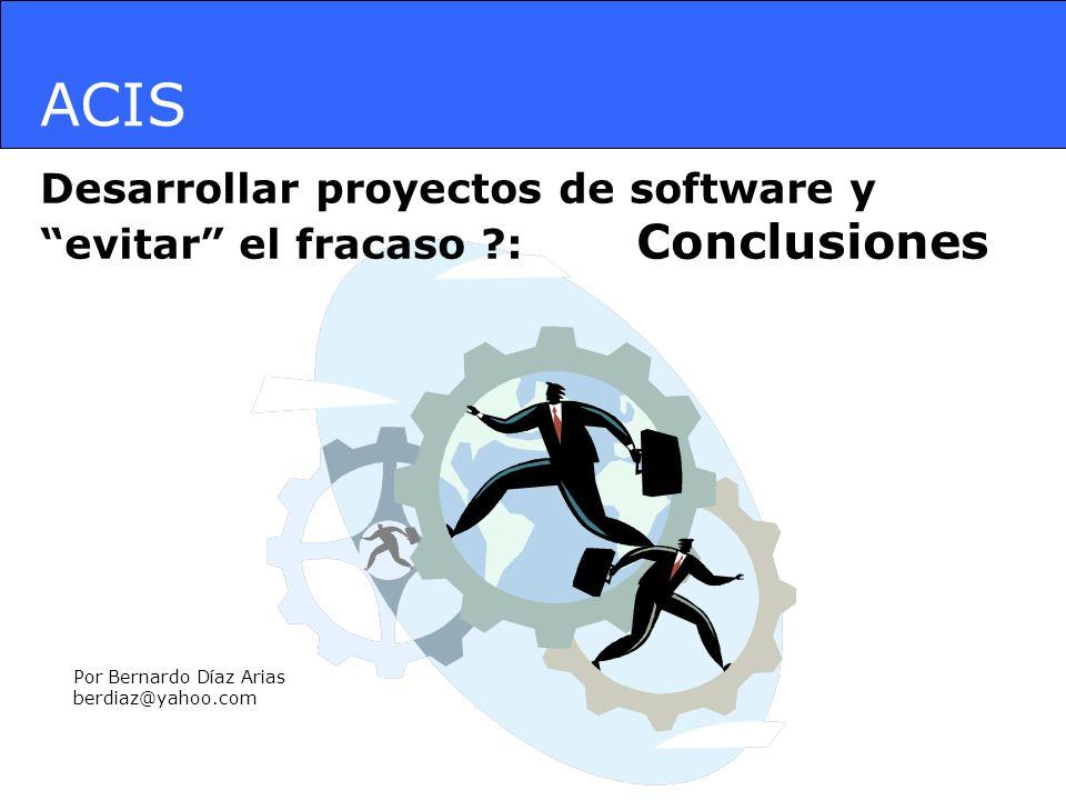 ACIS Desarrollar proyectos de software y evitar el fracaso : Conclusiones. Por Bernardo Díaz Arias.