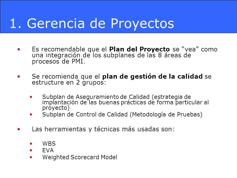 1. Gerencia de Proyectos Es recomendable que el Plan del Proyecto se vea como una integración de los subplanes de las 8 áreas de procesos de PMI.