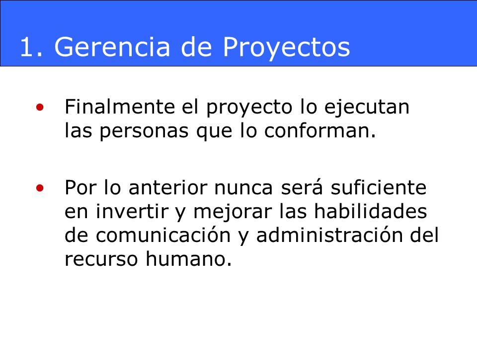 1. Gerencia de Proyectos Finalmente el proyecto lo ejecutan las personas que lo conforman.