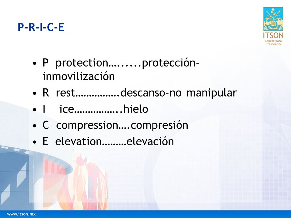 P-R-I-C-EP protection…......protección-inmovilización. R rest…………….descanso-no manipular. I ice……………..hielo.