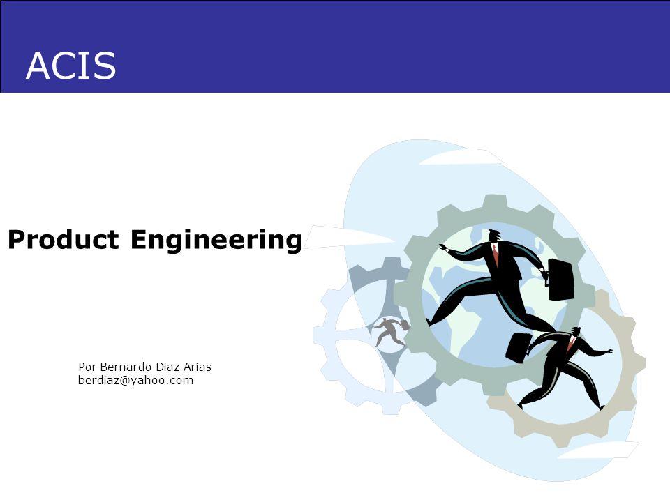 ACIS Product Engineering Por Bernardo Díaz Arias berdiaz@yahoo.com