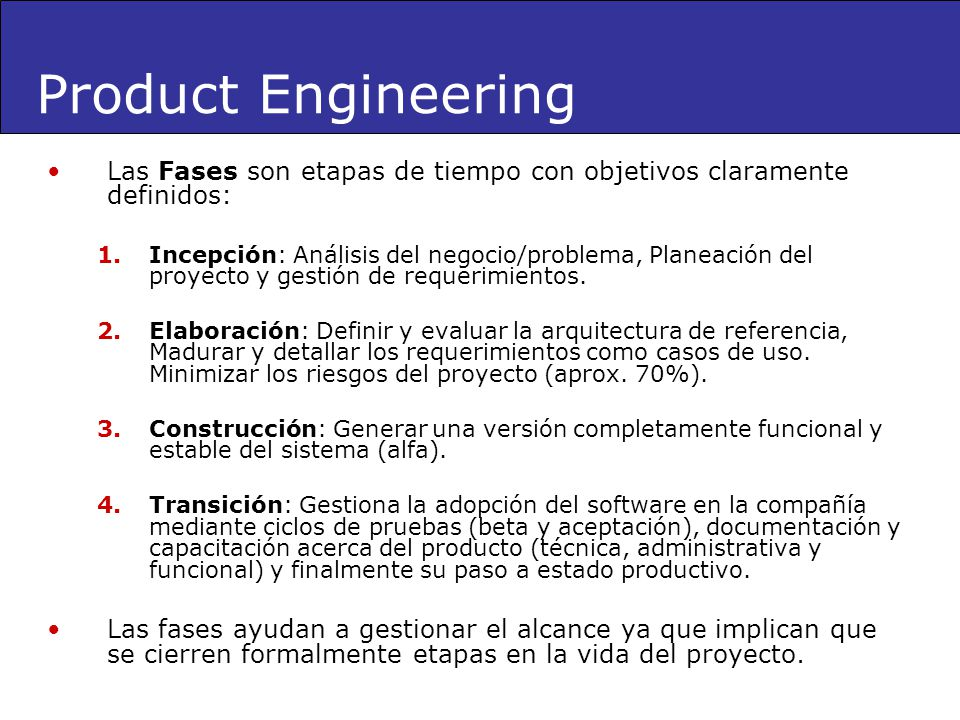Product Engineering Las Fases son etapas de tiempo con objetivos claramente definidos: