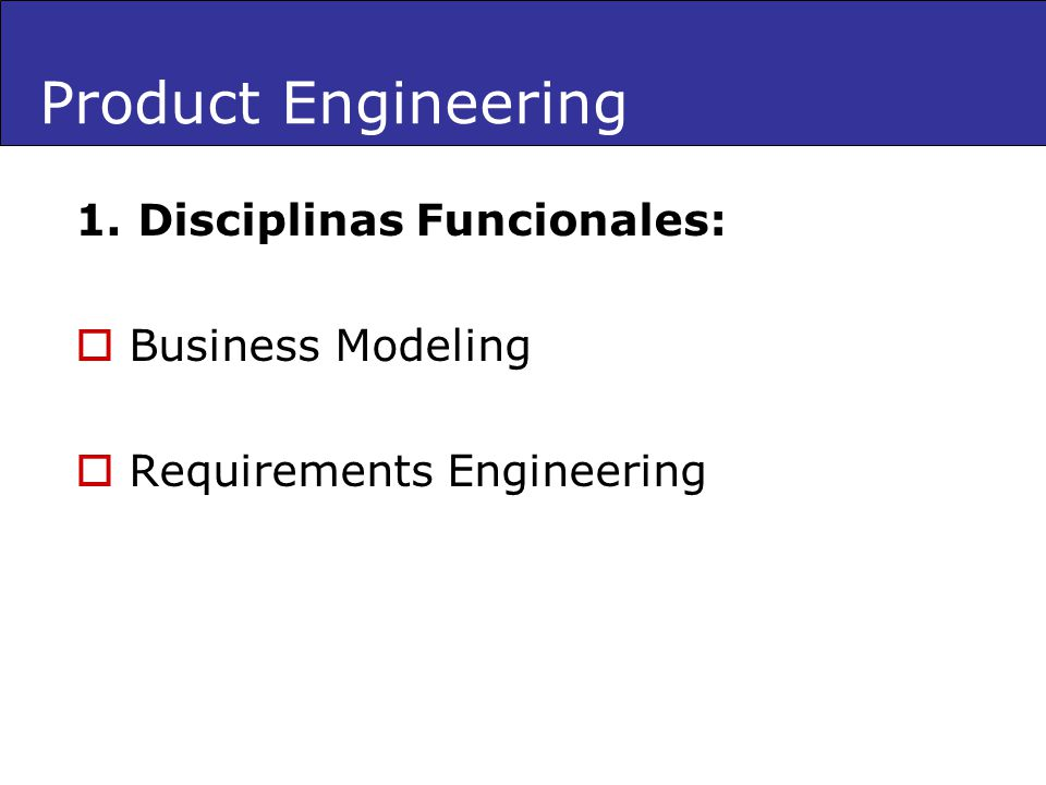 Product Engineering 1. Disciplinas Funcionales: Business Modeling