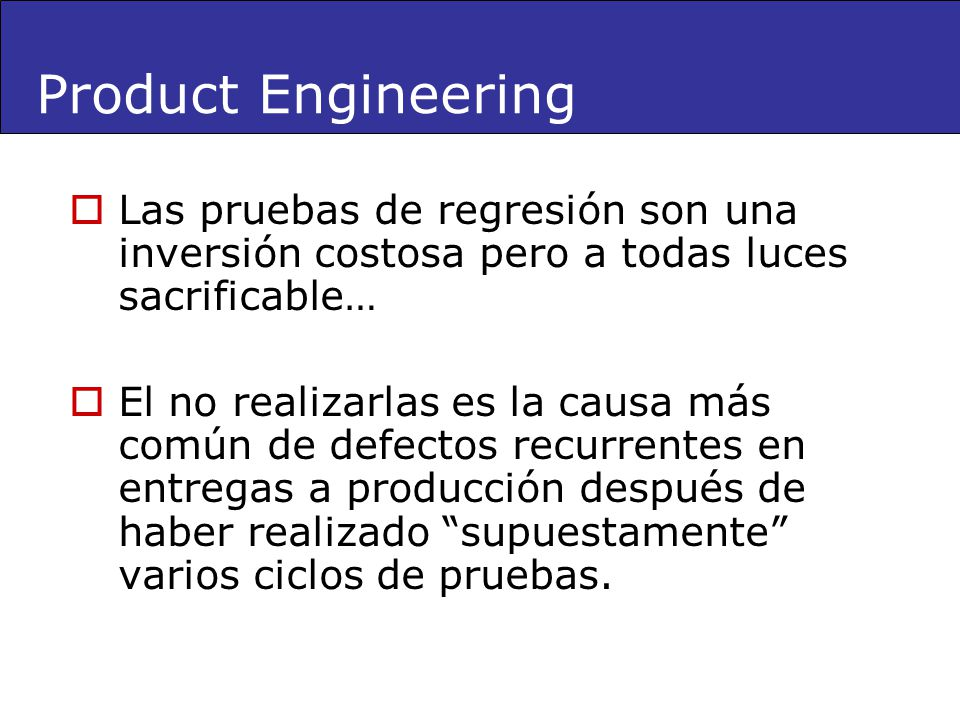 Product Engineering Las pruebas de regresión son una inversión costosa pero a todas luces sacrificable…